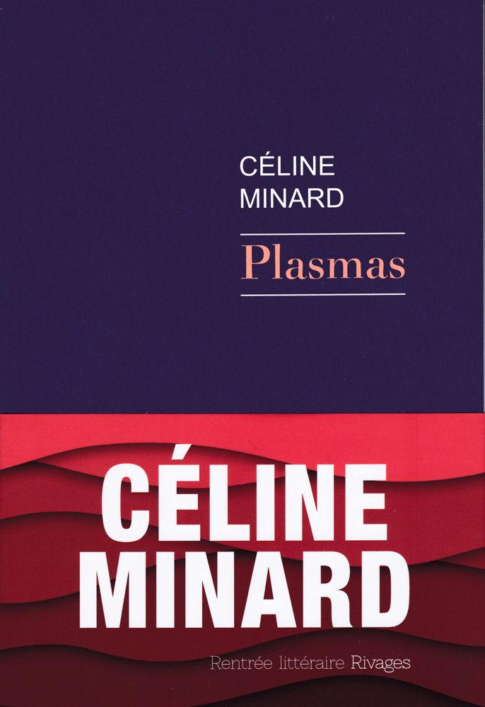 15 Céline MINARD Plasmas (roman, première édition)